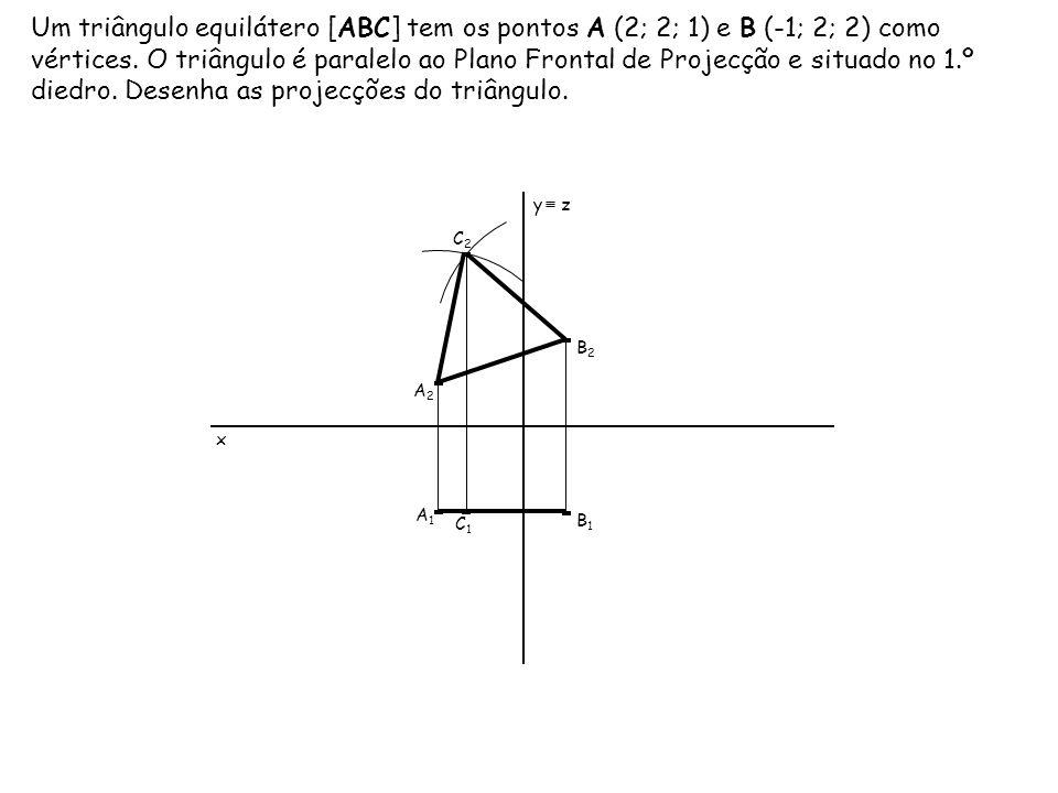 Um triângulo equilátero [ABC] tem os pontos A (2; 2; 1) e B (-1; 2; 2) como vértices. O triângulo é paralelo ao Plano Frontal de Projecção e situado no 1.º diedro. Desenha as projecções do triângulo.